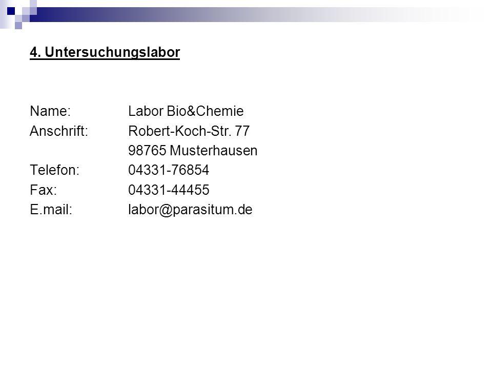 4. Untersuchungslabor Name: Labor Bio&Chemie. Anschrift: Robert-Koch-Str. 77. 98765 Musterhausen.