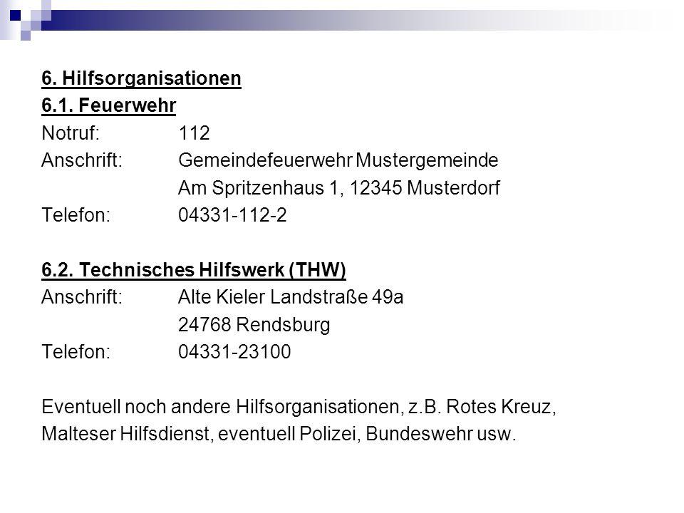 6. Hilfsorganisationen 6.1. Feuerwehr. Notruf: 112. Anschrift: Gemeindefeuerwehr Mustergemeinde.