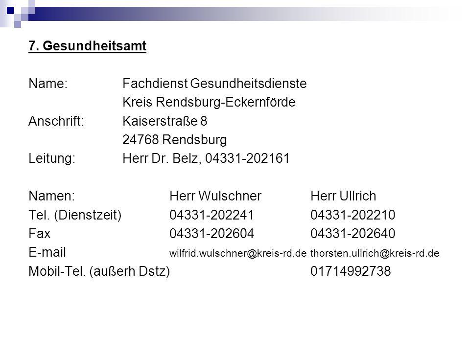 7. Gesundheitsamt Name: Fachdienst Gesundheitsdienste. Kreis Rendsburg-Eckernförde. Anschrift: Kaiserstraße 8.