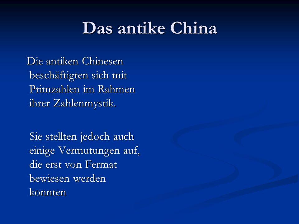 Das antike China Die antiken Chinesen beschäftigten sich mit Primzahlen im Rahmen ihrer Zahlenmystik.
