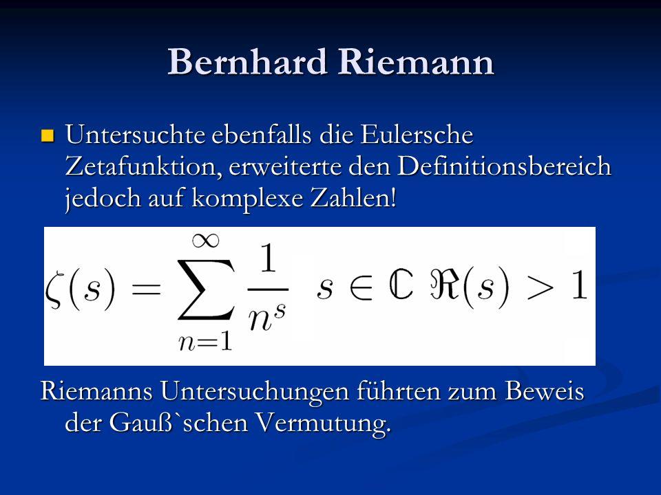 Bernhard Riemann Untersuchte ebenfalls die Eulersche Zetafunktion, erweiterte den Definitionsbereich jedoch auf komplexe Zahlen!