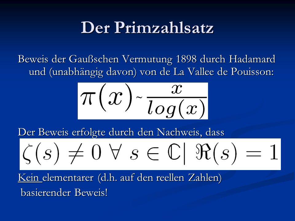 Der Primzahlsatz Beweis der Gaußschen Vermutung 1898 durch Hadamard und (unabhängig davon) von de La Vallee de Pouisson: