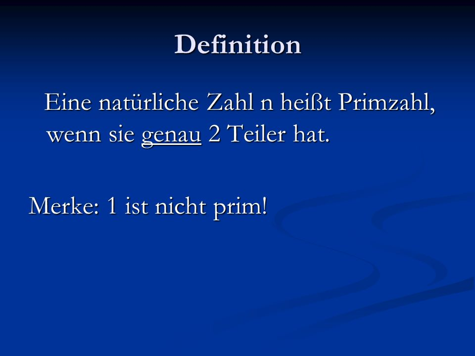 Definition Eine natürliche Zahl n heißt Primzahl, wenn sie genau 2 Teiler hat.