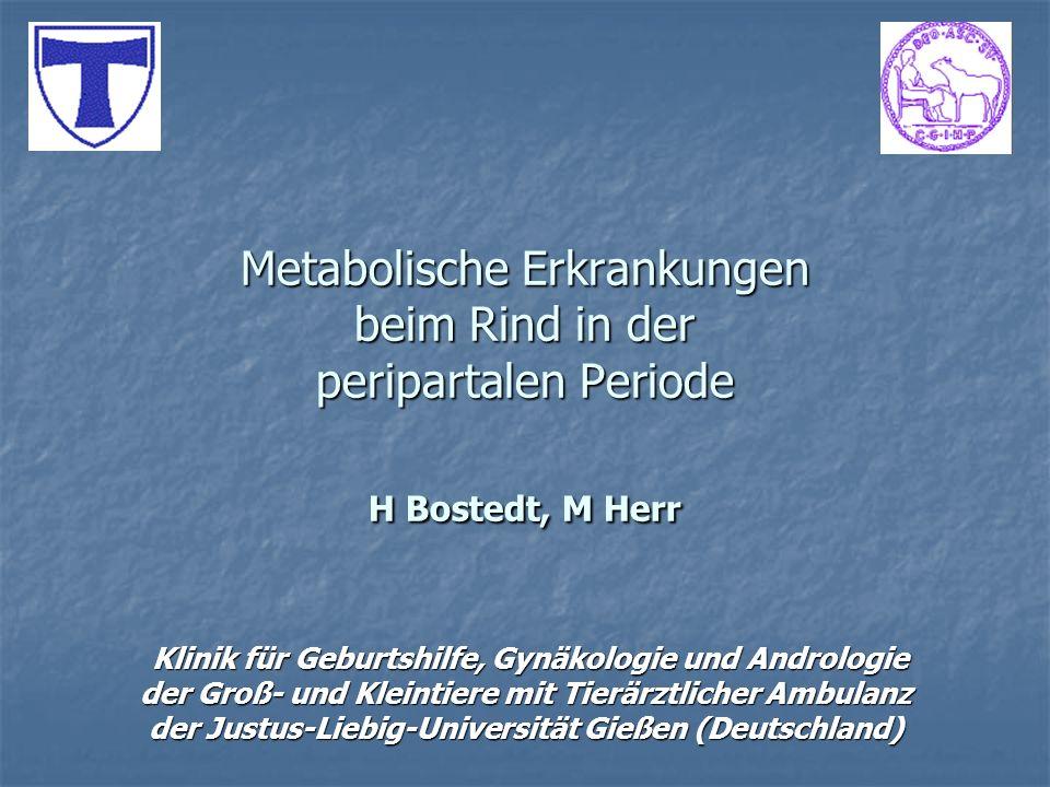 Metabolische Erkrankungen beim Rind in der peripartalen Periode H Bostedt, M Herr