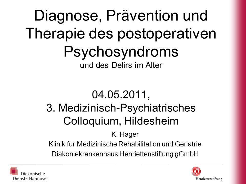 Diagnose, Prävention und Therapie des postoperativen Psychosyndroms und des Delirs im Alter 04.05.2011, 3. Medizinisch-Psychiatrisches Colloquium, Hildesheim