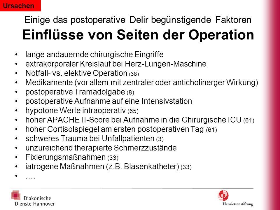 Ursachen Einige das postoperative Delir begünstigende Faktoren Einflüsse von Seiten der Operation.