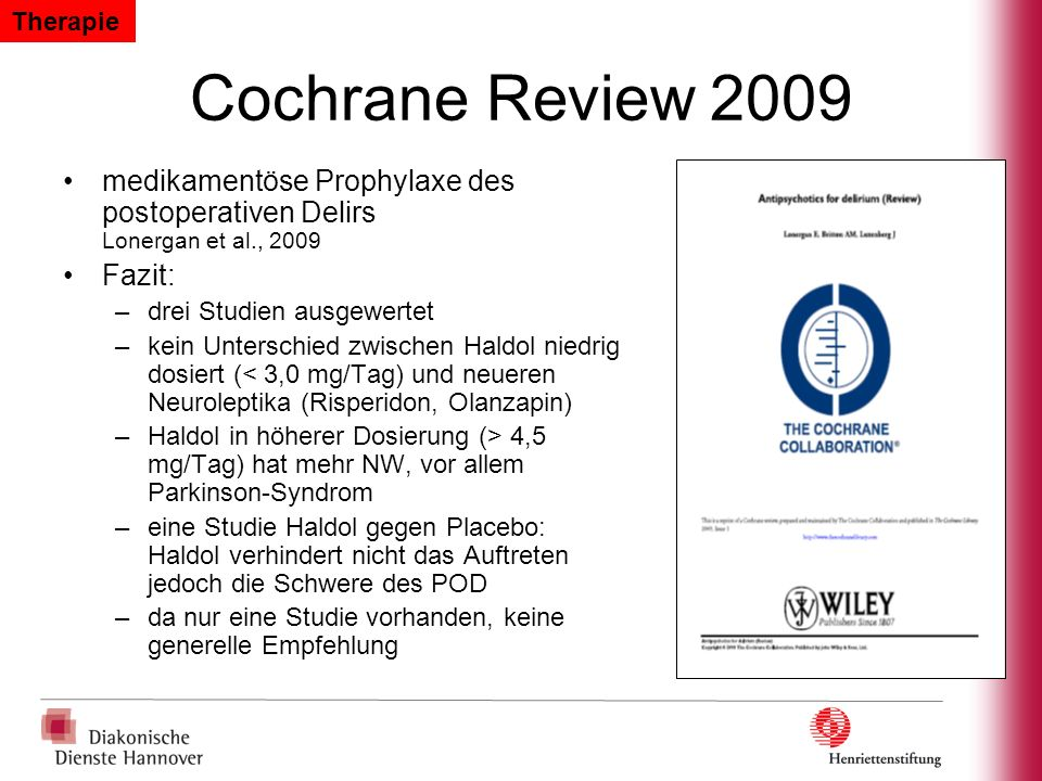 Therapie Cochrane Review 2009. medikamentöse Prophylaxe des postoperativen Delirs Lonergan et al., 2009.