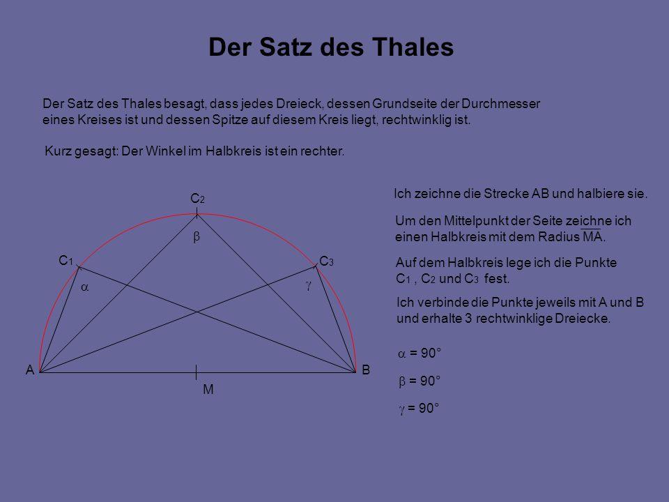 Der Satz des Thales Der Satz des Thales besagt, dass jedes Dreieck, dessen Grundseite der Durchmesser.