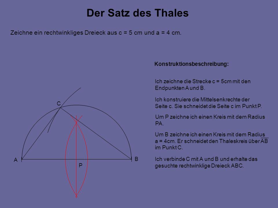 Der Satz des ThalesZeichne ein rechtwinkliges Dreieck aus c = 5 cm und a = 4 cm. Konstruktionsbeschreibung: