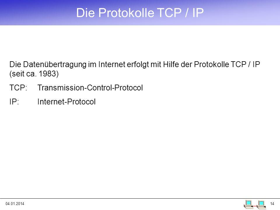 Die Protokolle TCP / IP Die Datenübertragung im Internet erfolgt mit Hilfe der Protokolle TCP / IP (seit ca. 1983)