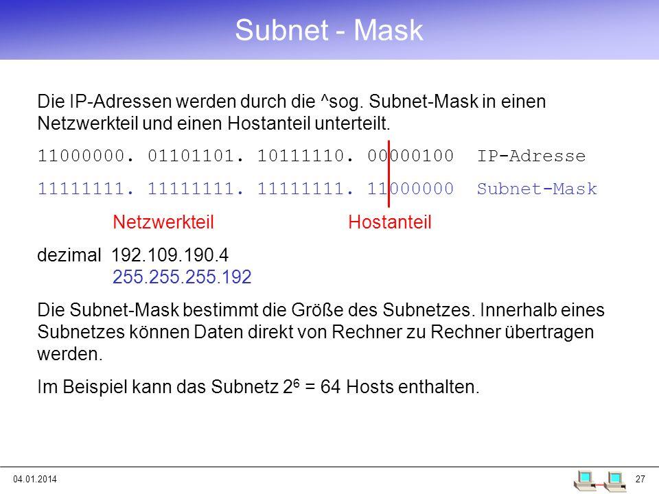 Subnet - Mask Die IP-Adressen werden durch die ^sog. Subnet-Mask in einen Netzwerkteil und einen Hostanteil unterteilt.