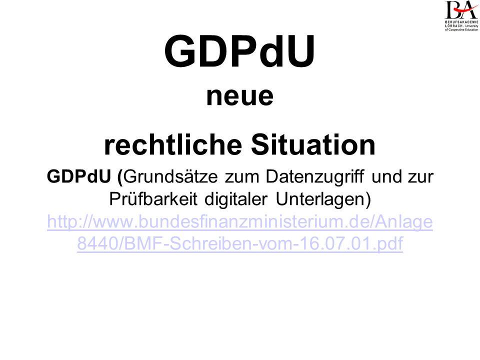 GDPdU neue rechtliche Situation GDPdU (Grundsätze zum Datenzugriff und zur Prüfbarkeit digitaler Unterlagen) http://www.bundesfinanzministerium.de/Anlage8440/BMF-Schreiben-vom-16.07.01.pdf