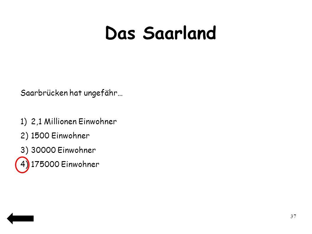Das Saarland Saarbrücken hat ungefähr… 2,1 Millionen Einwohner