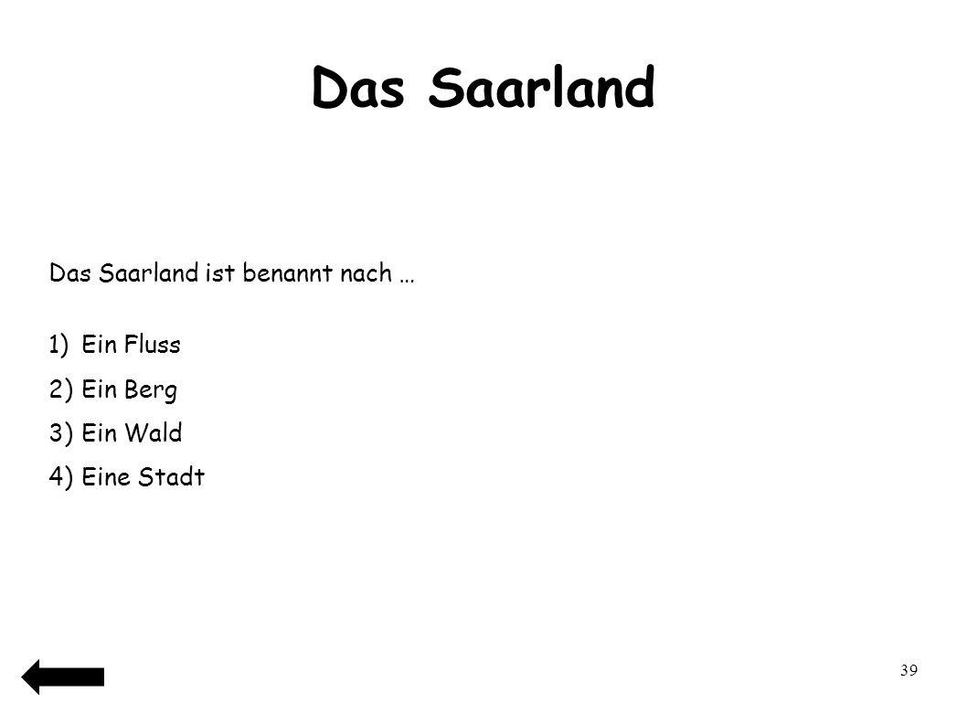 Das Saarland Das Saarland ist benannt nach … Ein Fluss Ein Berg
