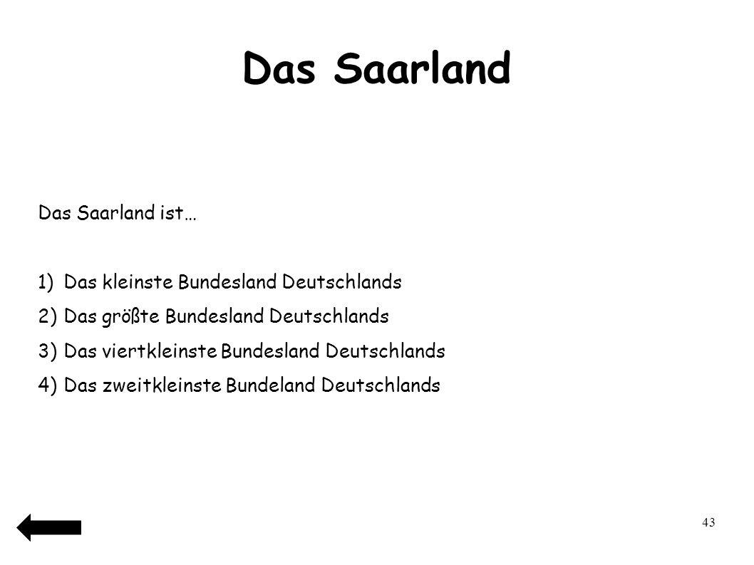 Das Saarland Das Saarland ist… Das kleinste Bundesland Deutschlands