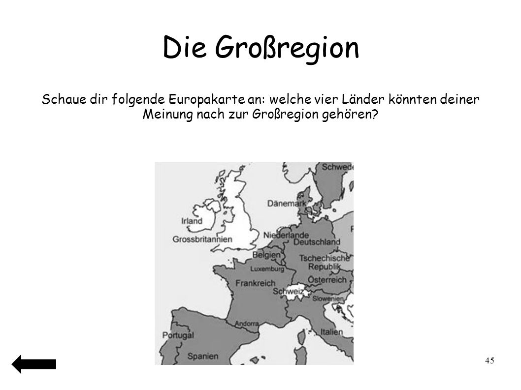 Die Großregion Schaue dir folgende Europakarte an: welche vier Länder könnten deiner Meinung nach zur Großregion gehören