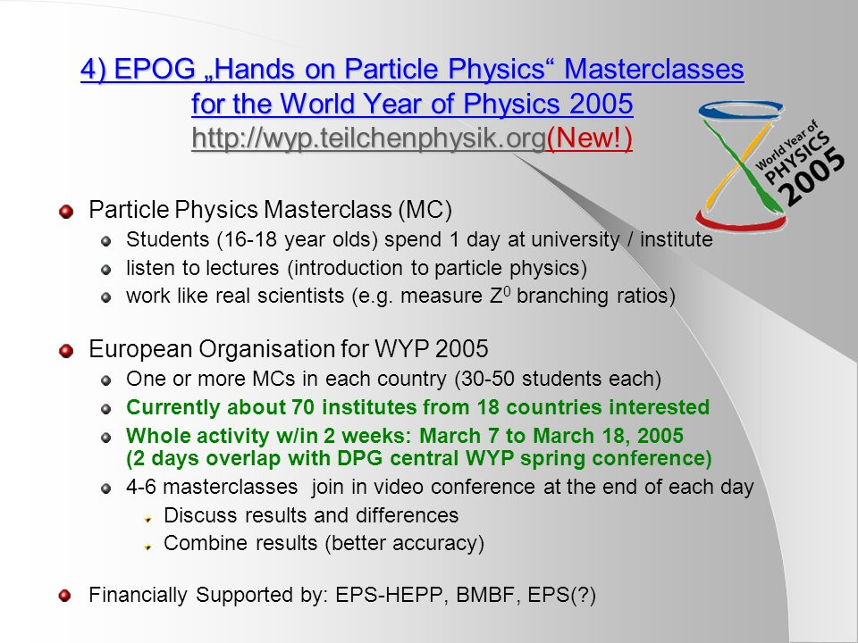 "4) EPOG ""Hands on Particle Physics Masterclasses for the World Year of Physics 2005 http://wyp.teilchenphysik.org(New!)"