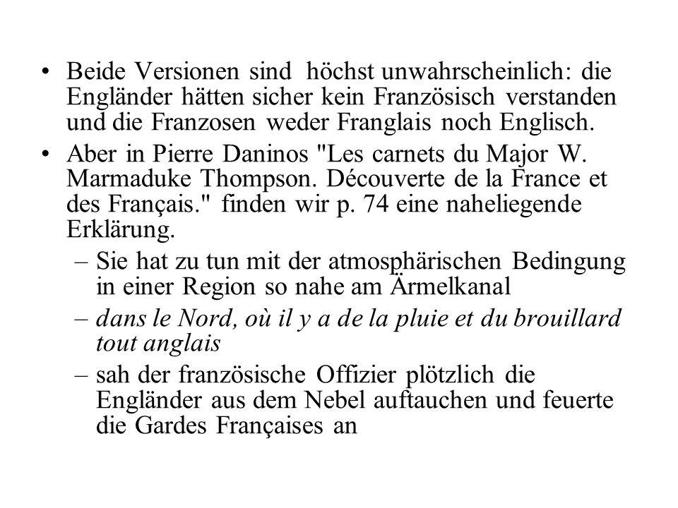 Beide Versionen sind höchst unwahrscheinlich: die Engländer hätten sicher kein Französisch verstanden und die Franzosen weder Franglais noch Englisch.
