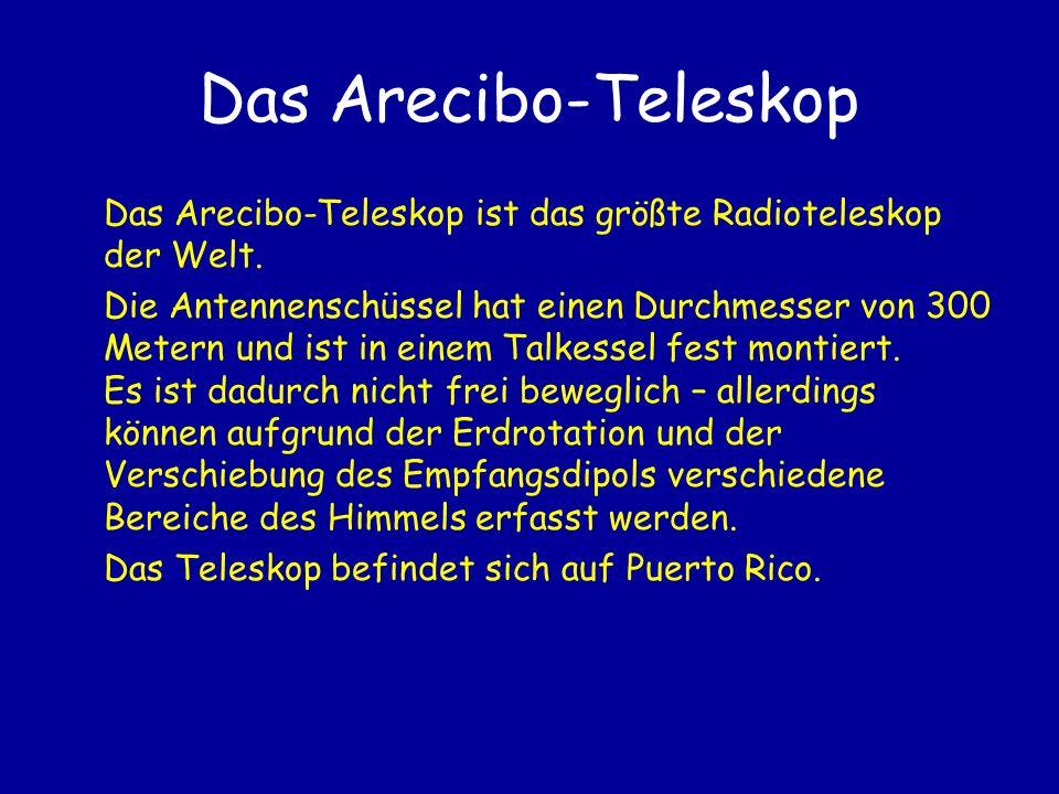 Das Arecibo-Teleskop Das Arecibo-Teleskop ist das größte Radioteleskop der Welt.