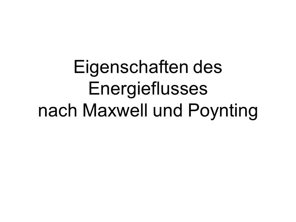 Eigenschaften des Energieflusses nach Maxwell und Poynting