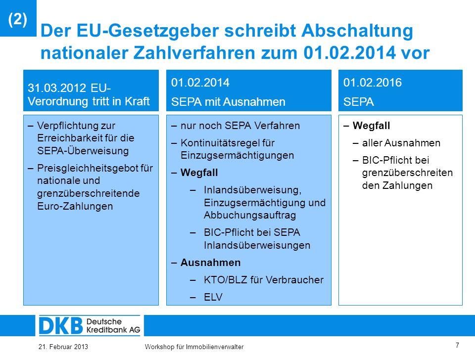 25.03.2017(2) Der EU-Gesetzgeber schreibt Abschaltung nationaler Zahlverfahren zum 01.02.2014 vor. 31.03.2012 EU-Verordnung tritt in Kraft.