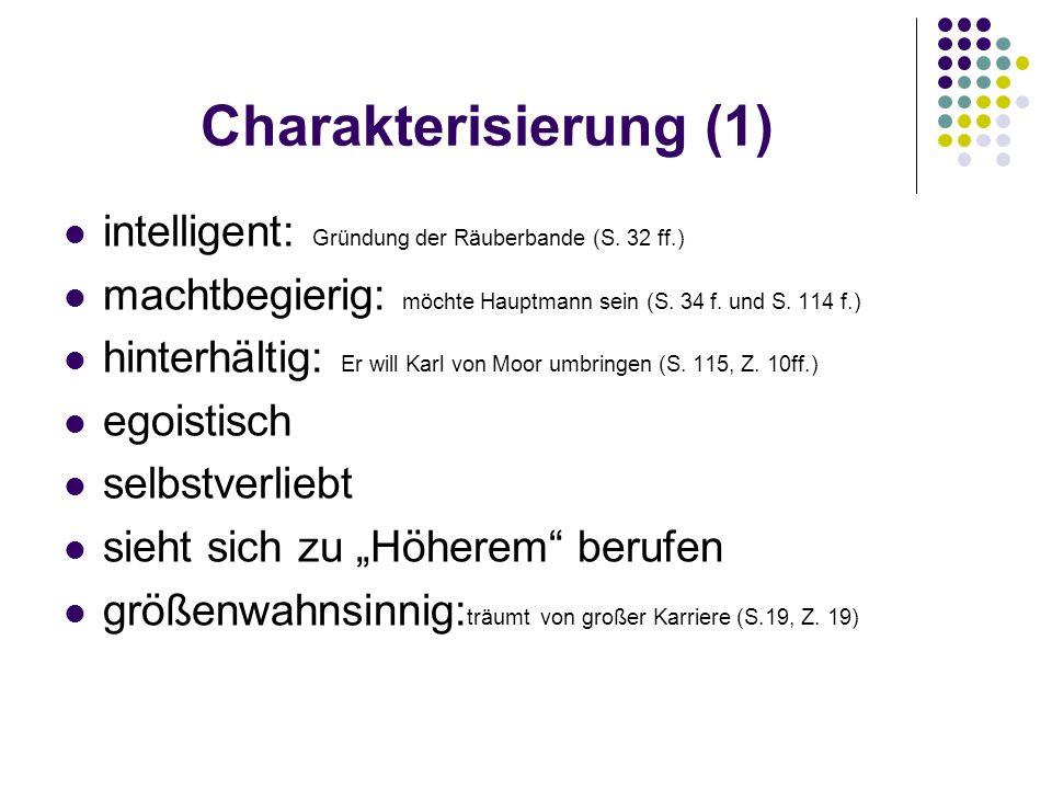 Charakterisierung (1) intelligent: Gründung der Räuberbande (S. 32 ff.) machtbegierig: möchte Hauptmann sein (S. 34 f. und S. 114 f.)