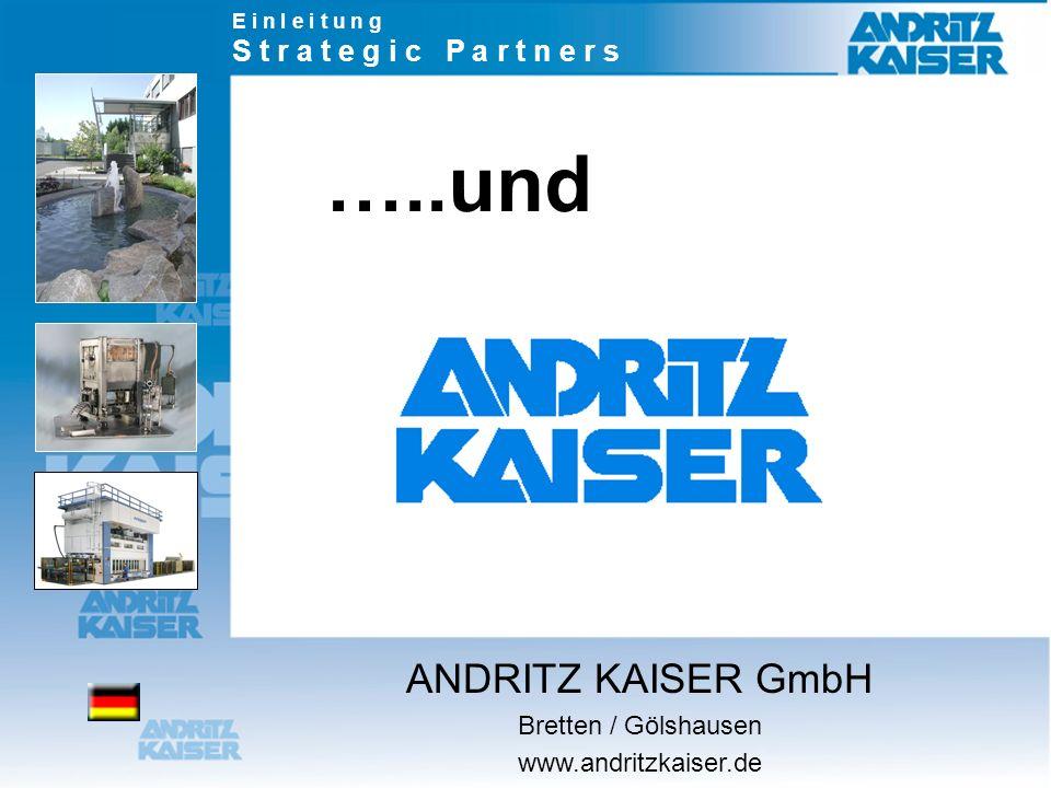 …..und ANDRITZ KAISER GmbH S t r a t e g i c P a r t n e r s