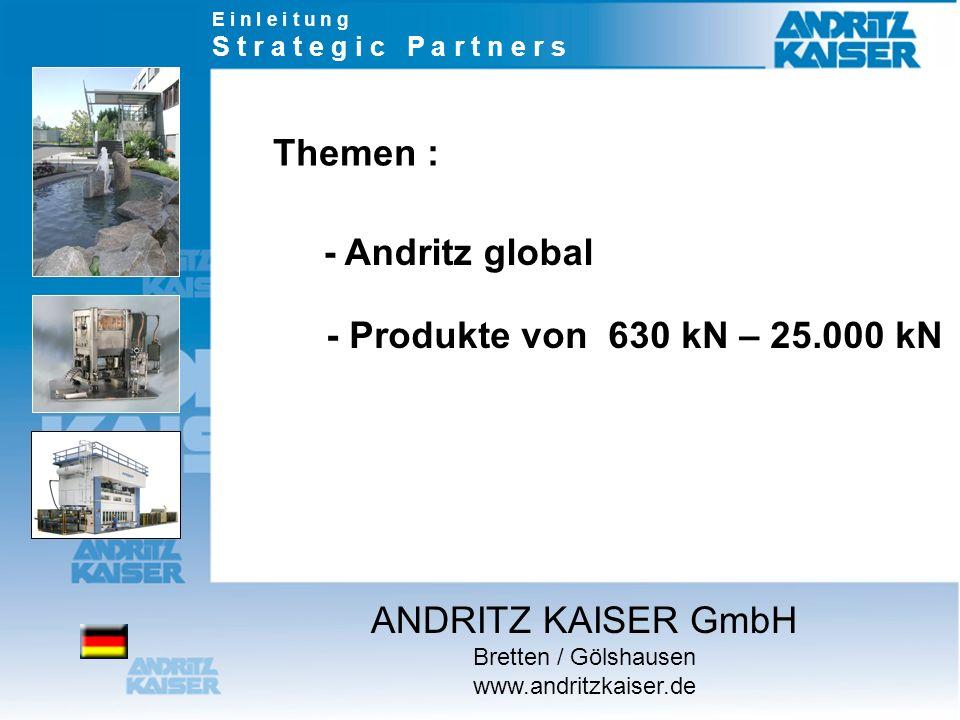 Themen : - Andritz global - Produkte von 630 kN – 25.000 kN