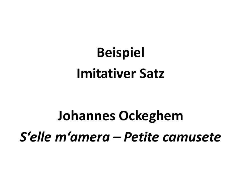 Beispiel Imitativer Satz Johannes Ockeghem S'elle m'amera – Petite camusete