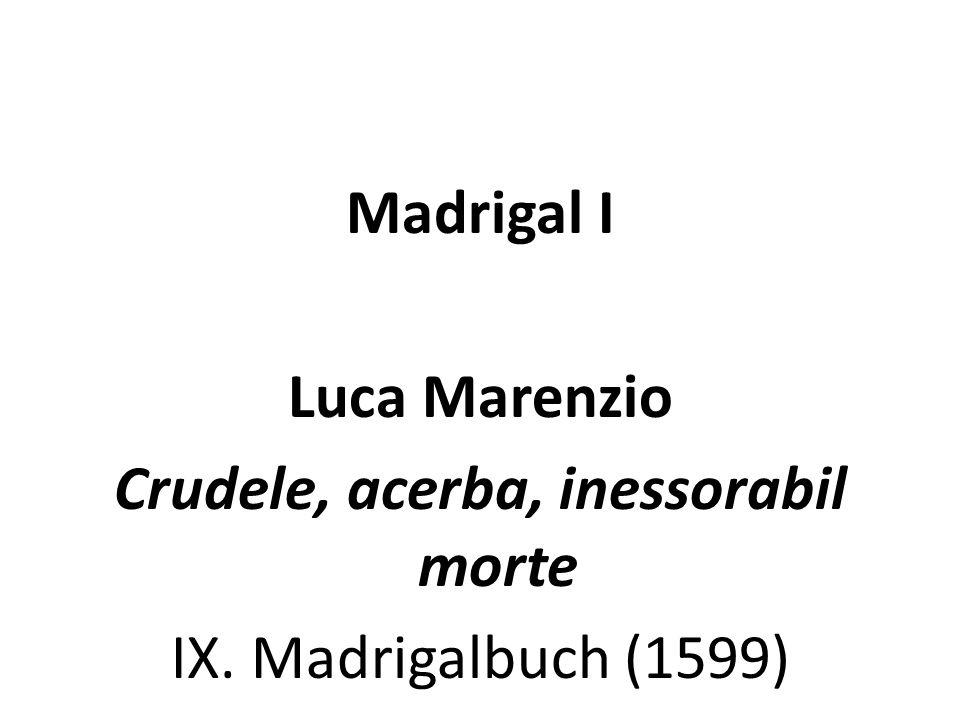 Madrigal I Luca Marenzio Crudele, acerba, inessorabil morte IX