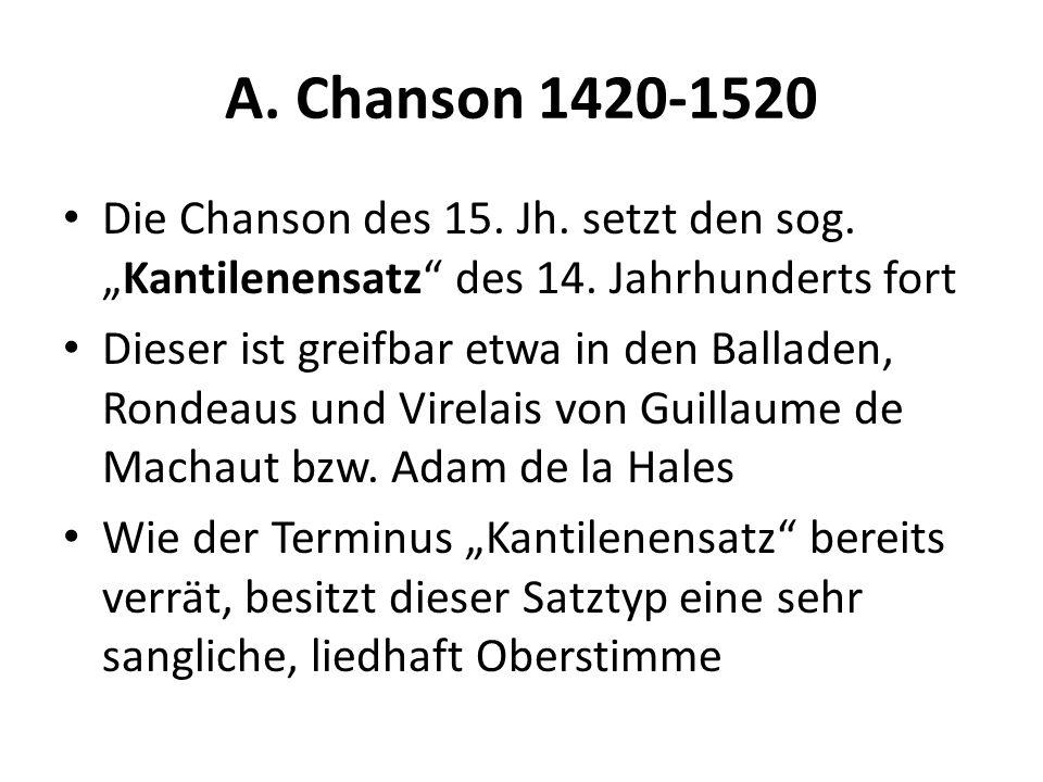 """A. Chanson 1420-1520 Die Chanson des 15. Jh. setzt den sog. """"Kantilenensatz des 14. Jahrhunderts fort."""