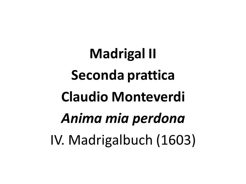 Madrigal II Seconda prattica Claudio Monteverdi Anima mia perdona IV