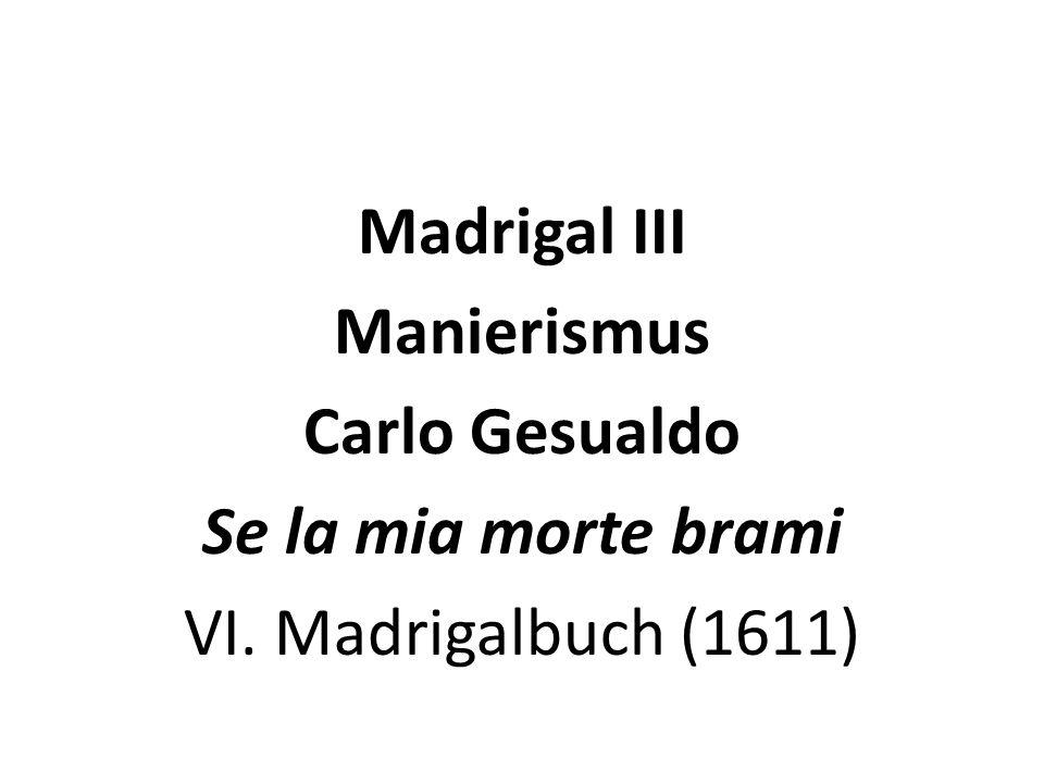 Madrigal III Manierismus Carlo Gesualdo Se la mia morte brami VI