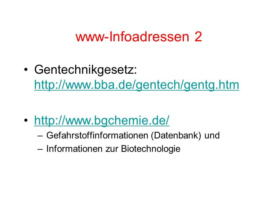 www-Infoadressen 2 Gentechnikgesetz: http://www.bba.de/gentech/gentg.htm. http://www.bgchemie.de/ Gefahrstoffinformationen (Datenbank) und.