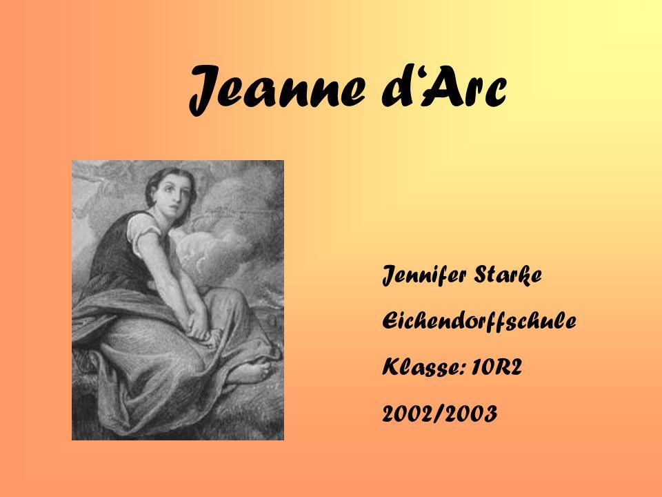 Jeanne d'Arc Jennifer Starke Eichendorffschule Klasse: 10R2 2002/2003