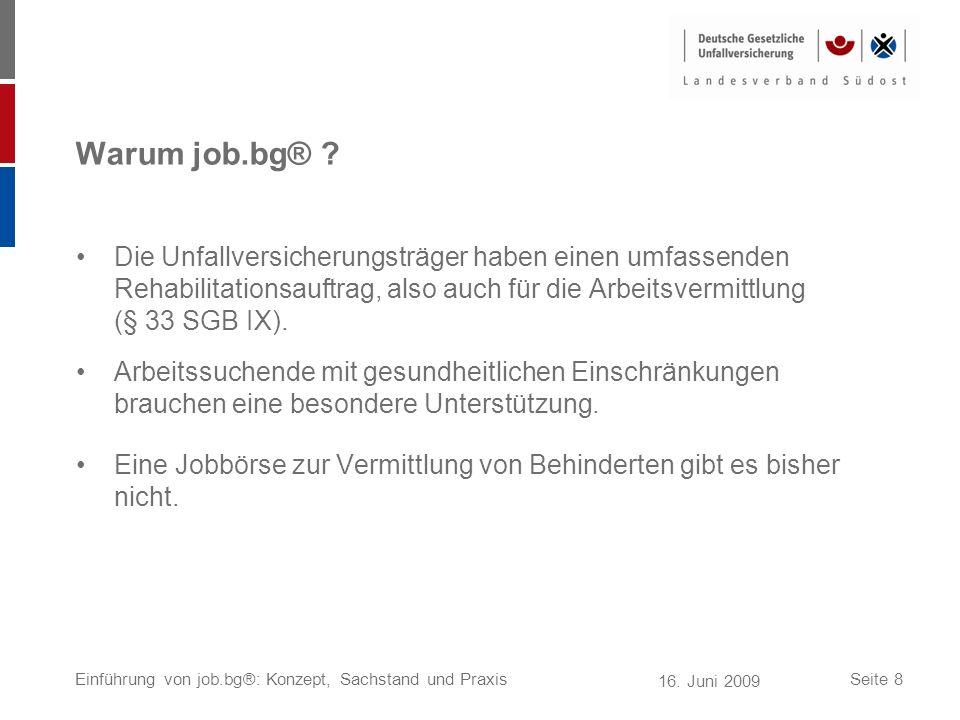 Warum job.bg® Die Unfallversicherungsträger haben einen umfassenden Rehabilitationsauftrag, also auch für die Arbeitsvermittlung (§ 33 SGB IX).