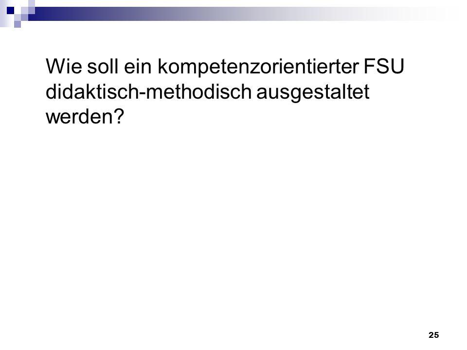 Wie soll ein kompetenzorientierter FSU didaktisch-methodisch ausgestaltet werden