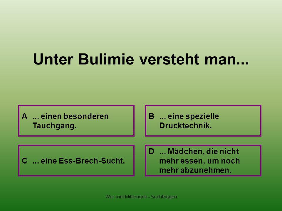 Unter Bulimie versteht man...