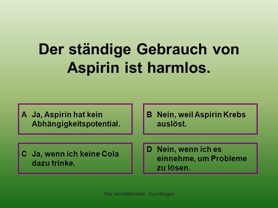 Der ständige Gebrauch von Aspirin ist harmlos.