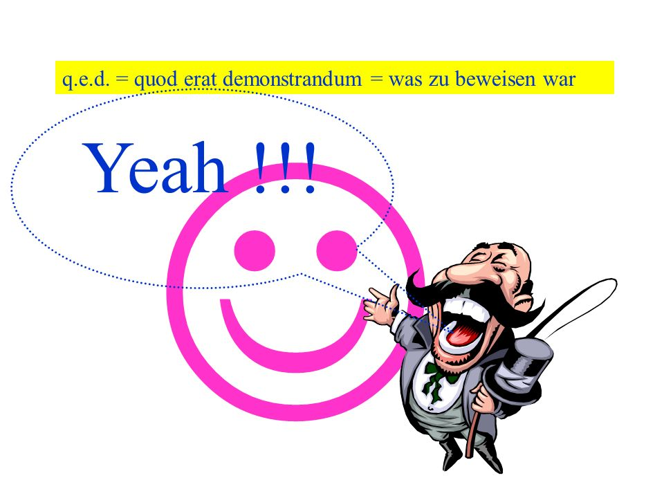 q.e.d. = quod erat demonstrandum = was zu beweisen war
