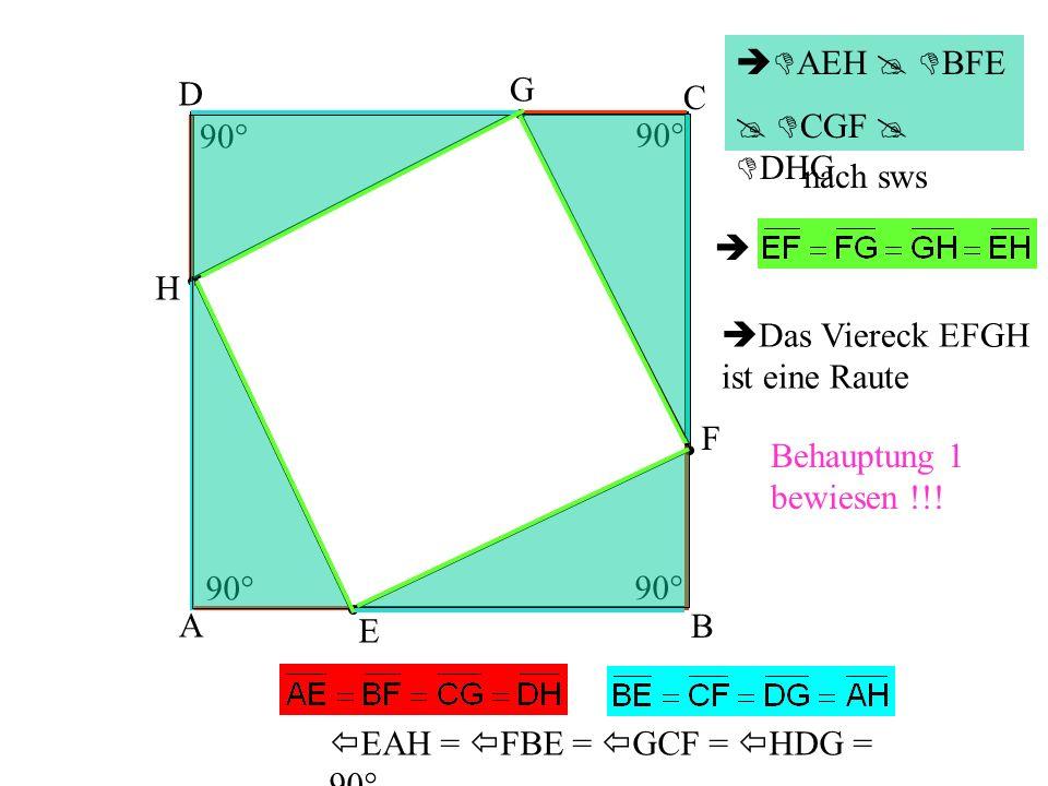 AEH  BFE  CGF  DHG. D. G. C. 90° 90° nach sws.  H. Das Viereck EFGH ist eine Raute.