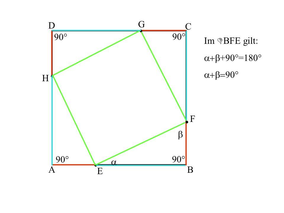 D G C 90° 90° Im BFE gilt: a+b+90°=180° a+b=90° H F b 90° 90° a A E B
