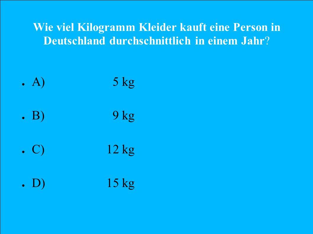 Wie viel Kilogramm Kleider kauft eine Person in Deutschland durchschnittlich in einem Jahr