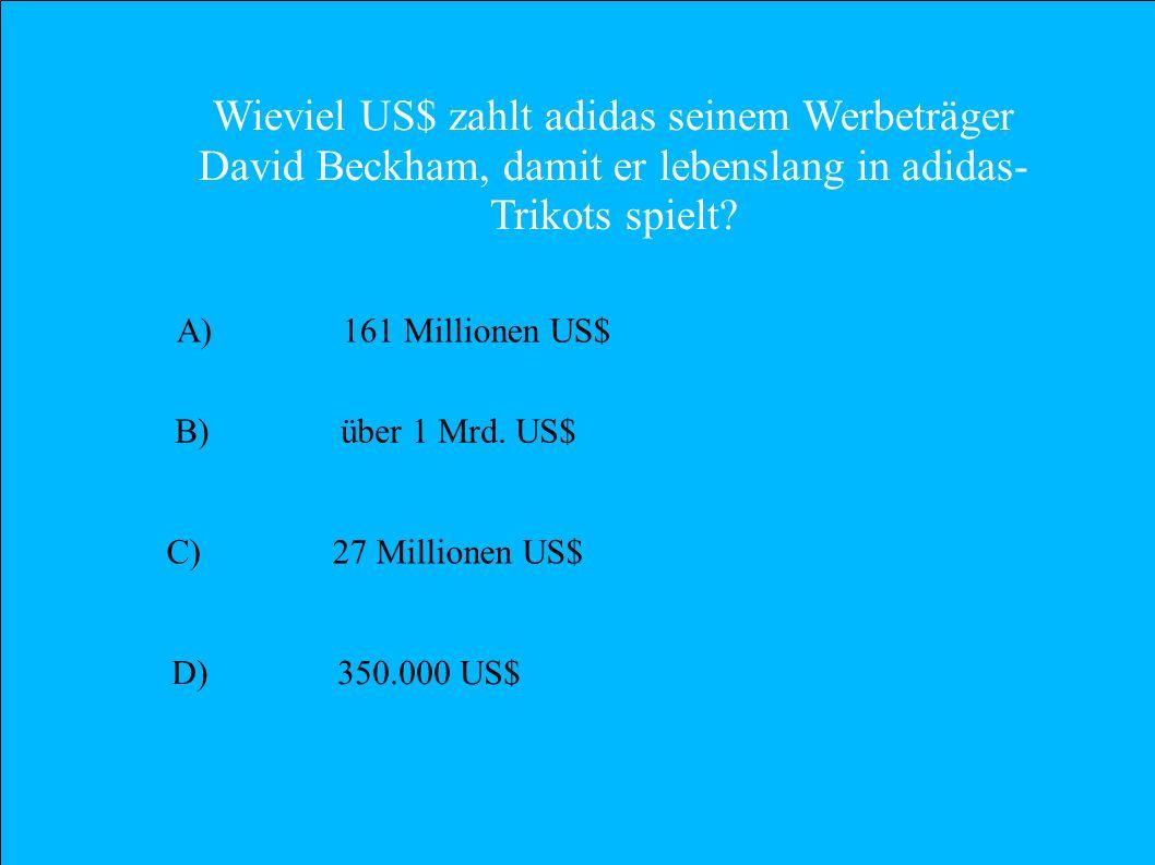 Wieviel US$ zahlt adidas seinem Werbeträger David Beckham, damit er lebenslang in adidas-Trikots spielt
