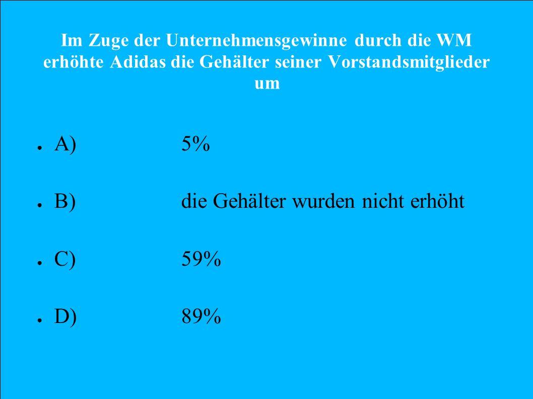 B) die Gehälter wurden nicht erhöht C) 59% D) 89%