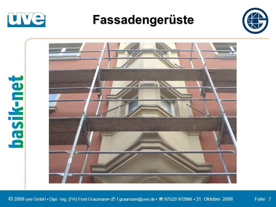 Fassadengerüste © 2008 uve GmbH ▪ Dipl.- Ing. (FH) Fred Graumann▪  f.graumann@uve.de ▪  07522/ 972990 ▪ 31. Oktober 2008 Folie: 7.