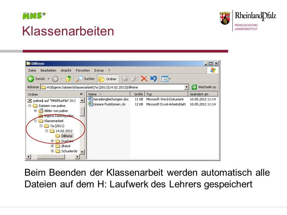 Klassenarbeiten Beim Beenden der Klassenarbeit werden automatisch alle Dateien auf dem H: Laufwerk des Lehrers gespeichert.