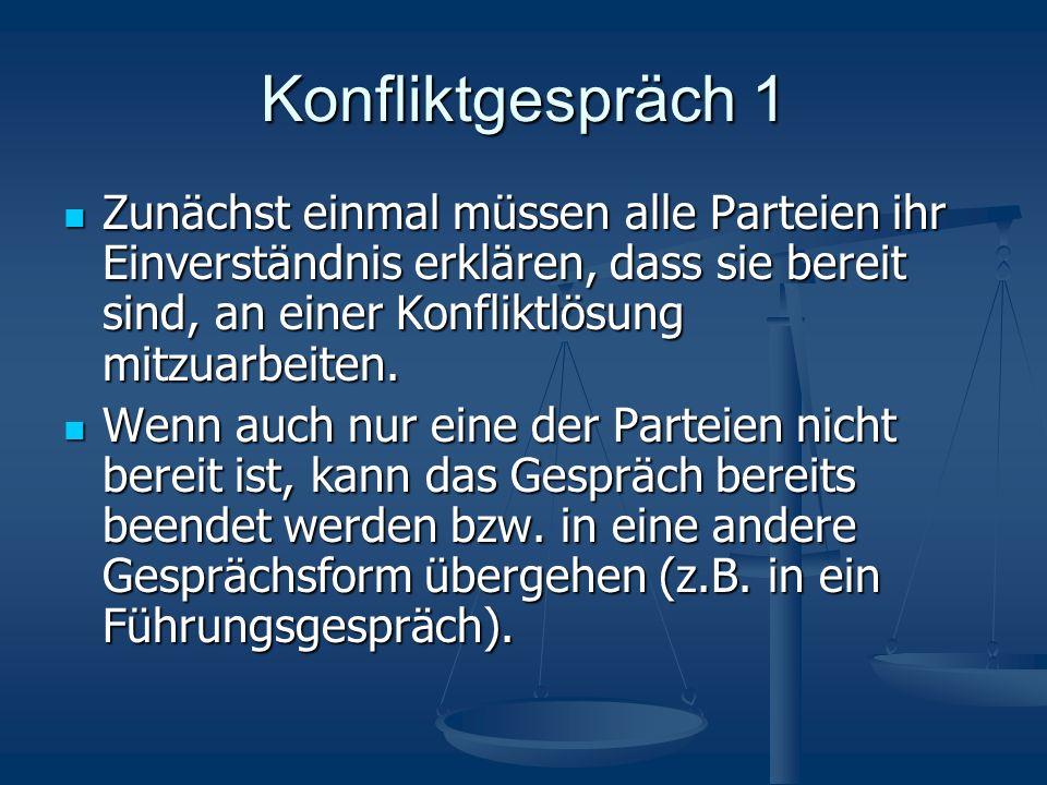 Konfliktgespräch 1 Zunächst einmal müssen alle Parteien ihr Einverständnis erklären, dass sie bereit sind, an einer Konfliktlösung mitzuarbeiten.