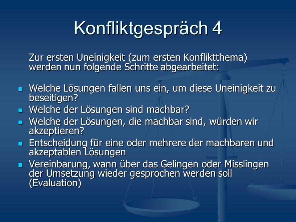 Konfliktgespräch 4 Zur ersten Uneinigkeit (zum ersten Konfliktthema) werden nun folgende Schritte abgearbeitet: