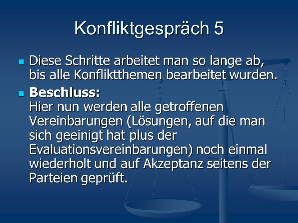 Konfliktgespräch 5 Diese Schritte arbeitet man so lange ab, bis alle Konfliktthemen bearbeitet wurden.